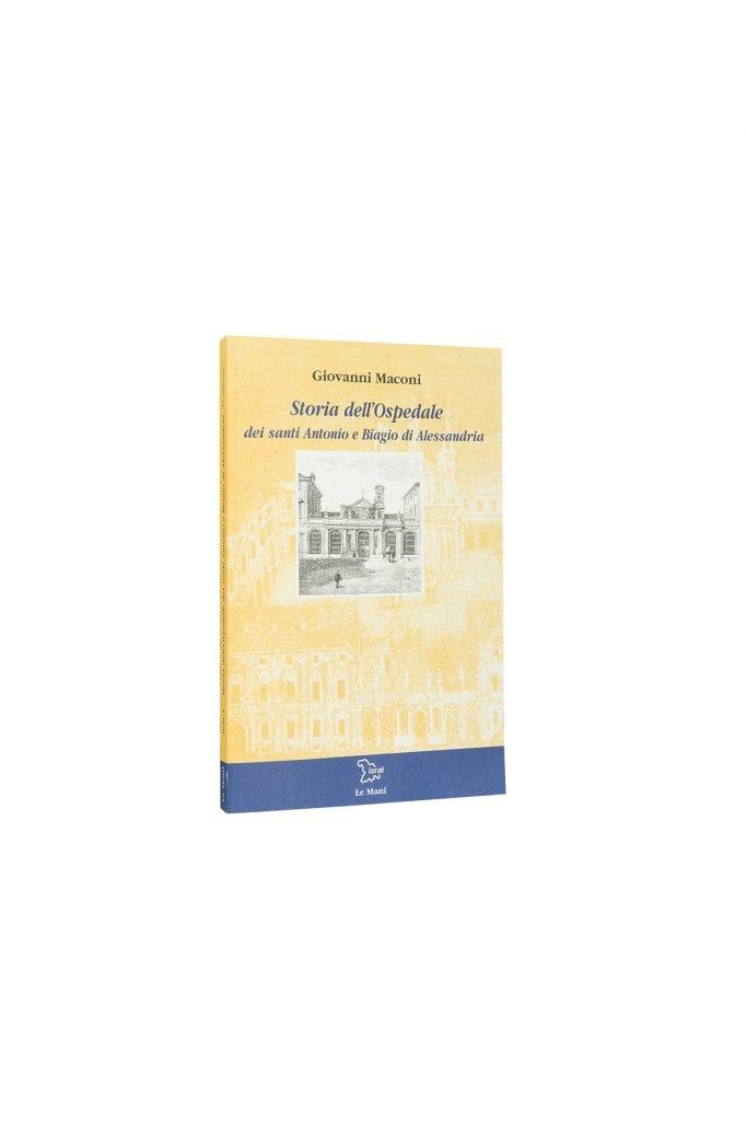 Libro Storia dell'Ospedale dei Santi Antonio e Biagio di Alessandria - Bookshop - Palazzo del Governatore - Palatium Vetus - Fondazione CRA Alessandria