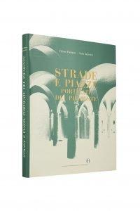 Libro Strade e Piazze porticate del Piemonte - Bookshop - Palazzo del Governatore - Palatium Vetus - Fondazione CRA Alessandria